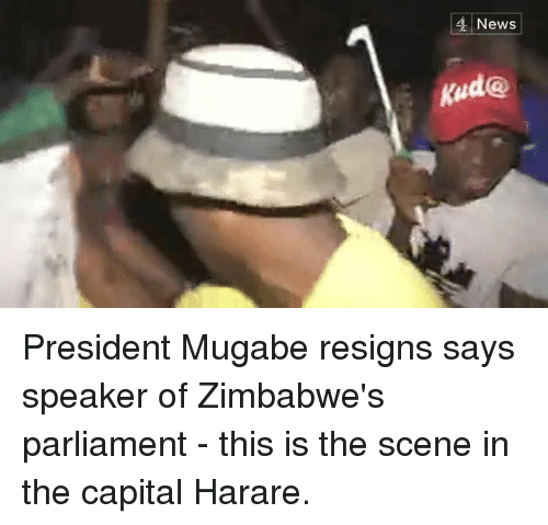 Memes, News, and Capital: News  kud@ President Mugabe resigns says speaker of Zimbabwe's parliament - this is the scene in the capital Harare.