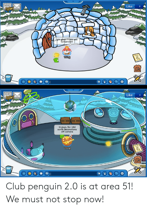 Club, News, and Reddit: NEWS  Like  Lnew  ight guys 'll see you  tomorrow!!  YKing  MAP  NEWS  Like  new!  hi guys, So i did  some decorations  off camera  YKing  MAP Club penguin 2.0 is at area 51! We must not stop now!