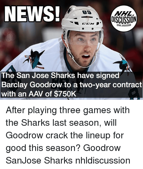 Memes, News, and National Hockey League (NHL): NEWS!  NHL  EEM IOISCUSSION  @NHL DISCUSSION  The San Jose Sharks have signed  Barclay Goodrow to a two-year contract  with an AAV of $750K After playing three games with the Sharks last season, will Goodrow crack the lineup for good this season? Goodrow SanJose Sharks nhldiscussion