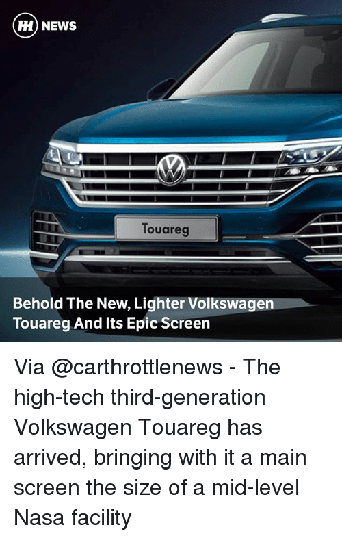 Memes, Nasa, and News: ) NEWS  Touareg  Behold The New, Lighter Volkswagen  Touareg And Its Epic Screein Via @carthrottlenews - The high-tech third-generation Volkswagen Touareg has arrived, bringing with it a main screen the size of a mid-level Nasa facility
