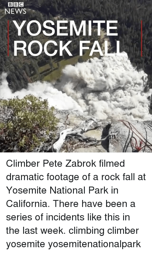 Climbing, Fall, and Memes: NEWS  YOSEMITE  ROCK FA Climber Pete Zabrok filmed dramatic footage of a rock fall at Yosemite National Park in California. There have been a series of incidents like this in the last week. climbing climber yosemite yosemitenationalpark