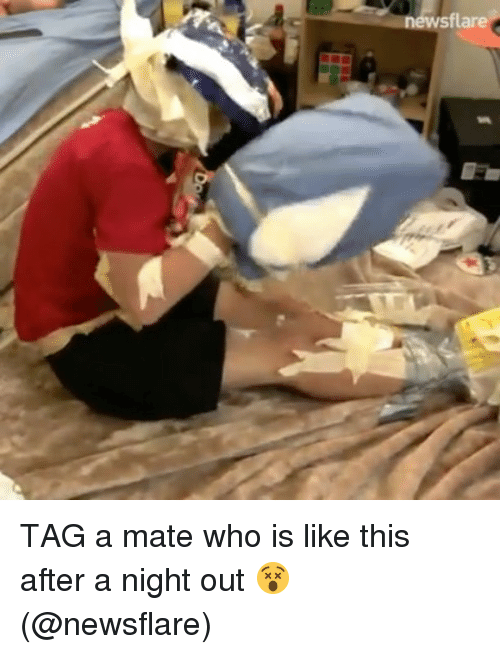 Memes, 🤖, and Who: newsflare TAG a mate who is like this after a night out 😵 (@newsflare)