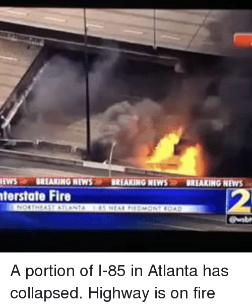 newsl breaking news breaking news breaking news terstate fire a 18076504 ✅ 25 best memes about atlanta atlanta memes