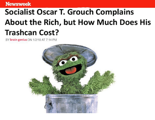 Newsweek Socialist Oscar T Grouch Complains About The Rich But How