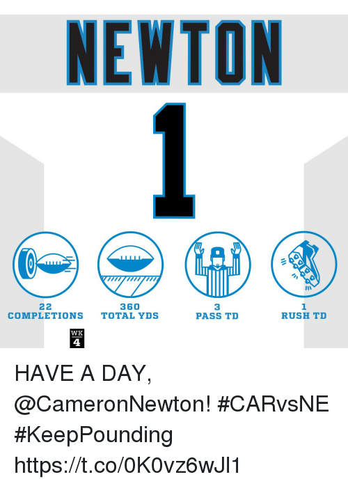Memes, Rush, and 🤖: NEWTON  360  3  PASS TD  1  RUSH TD  COMPLETIONS TOTAL YDS  WK  4 HAVE A DAY, @CameronNewton! #CARvsNE  #KeepPounding https://t.co/0K0vz6wJl1