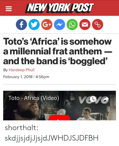 Africa, Target, and Tumblr: NEWYORK POST  Toto's 'Africa' is somehow  a millennial frat anthem-  and the band is'boggled'  By Hardeep Phull  February 1, 2018 4:56pm  Toto- Africa (Video)Vro shorthalt: skdjjsjdjJjsjdJWHDJSJDFBH