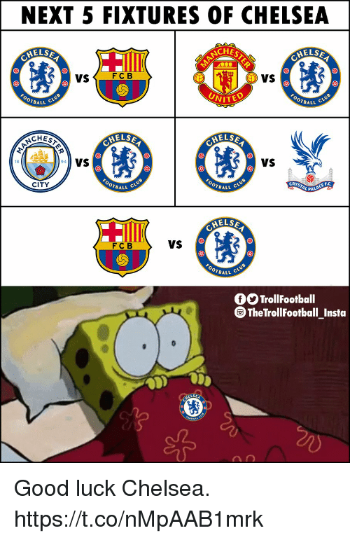 Chelsea, Memes, and Good: NEXT 5 FIXTURES OF CHELSEA  CHES  ELSE  HELS  FC B  VS  VS  UNITE  OTBALL  OTBALL  CHEST  HELS  HELSE  2  VS  VS  18  94  CRK  OTBALL  PALACE R  CITY  OTBALL  ELSE  F C B  VS  OTBALL  OTrollFootball  TheTrollFootball Insta  ELSE Good luck Chelsea. https://t.co/nMpAAB1mrk