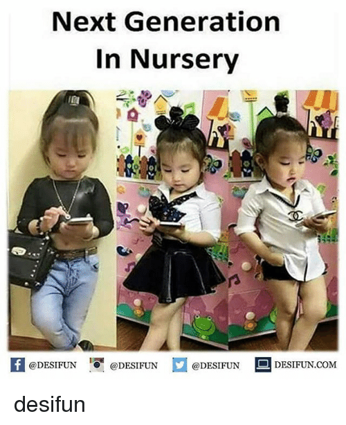 Memes, 🤖, and Com: Next Generation  In Nursery  f @DESIFUN  @DESIFUN  @DESIFUN  DESIFUN COM desifun