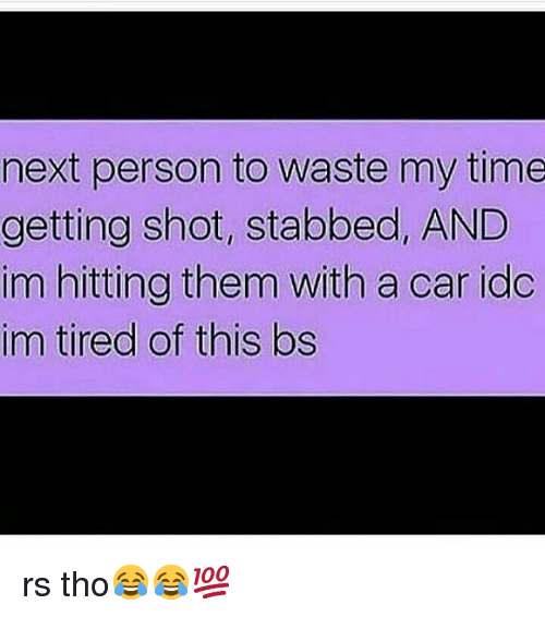 Next Person To Waste My Time Getting Shot Stabbed And Im Hitting