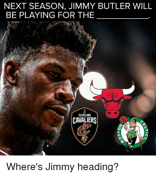 Cleveland Cavaliers, Jimmy Butler, and Memes: NEXT SEASON, JIMMY BUTLER WILL  BE PLAYING FOR THE  CLEVELAND  CAVALIERS Where's Jimmy heading?