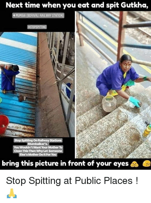 Memes, Time, and 🤖: Next time when you eat and spit Gutkha,  MUMBAI (BORIVALI RAILWAY STATION  Stop Spltting On Railway Stations  t Want Your Mother  Clean This Then Why Let Someone  Else's Mother Do It For You  bring this picture in front of your eyes Stop Spitting at Public Places ! 🙏