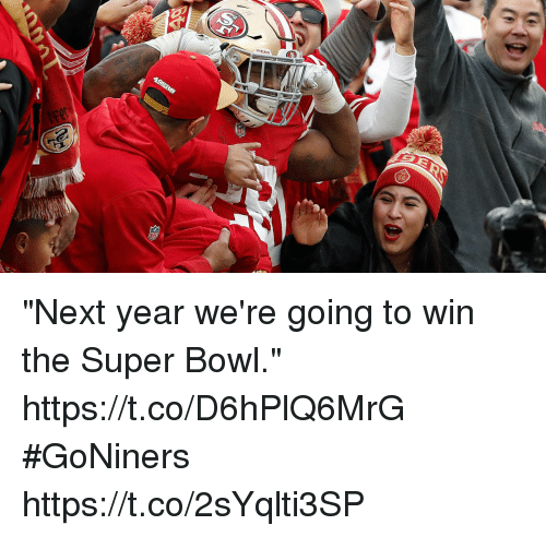 """Memes, Super Bowl, and Bowl: """"Next year we're going to win the Super Bowl."""" https://t.co/D6hPlQ6MrG #GoNiners https://t.co/2sYqlti3SP"""
