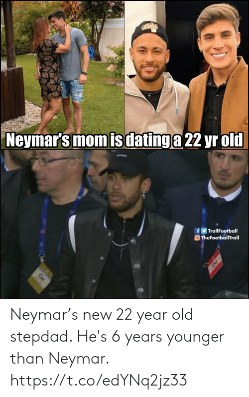 Memes, Neymar, and Old: Neymar's new 22 year old stepdad. He's 6 years younger than Neymar. https://t.co/edYNq2jz33