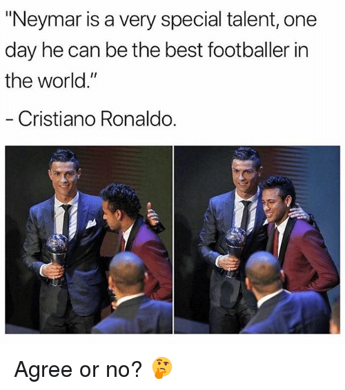 """Cristiano Ronaldo, Memes, and Neymar: """"Neymar is a very special talent, one  day he can be the best footballer in  the world.""""  Cristiano Ronaldo. Agree or no? 🤔"""