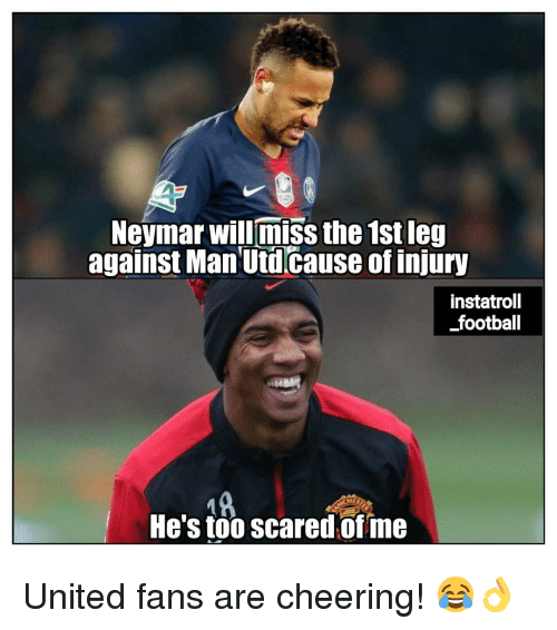 Football, Memes, and Neymar: Neymar will miss the 1st leg  against Man Utdcause of injury  instatroll  football  He's too scared of me United fans are cheering! 😂👌