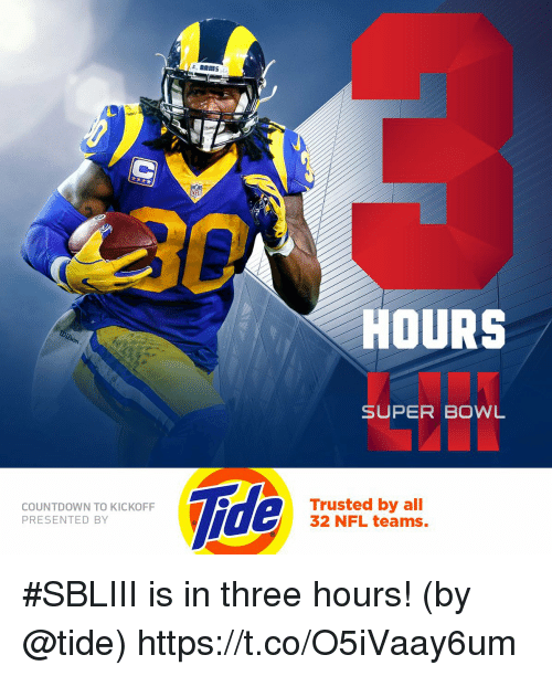 Countdown, Memes, and Nfl: NFI  HOURS  SUPER BOWL  COUNTDOWN TO KICKOFF  PRESENTED BY  Trusted by all  32 NFL teams. #SBLIII is in three hours!  (by @tide) https://t.co/O5iVaay6um