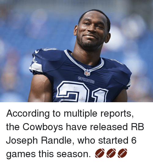 Sports, Game, and Games: NFI  ORS According to multiple reports, the Cowboys have released RB Joseph Randle, who started 6 games this season. 🏈🏈🏈