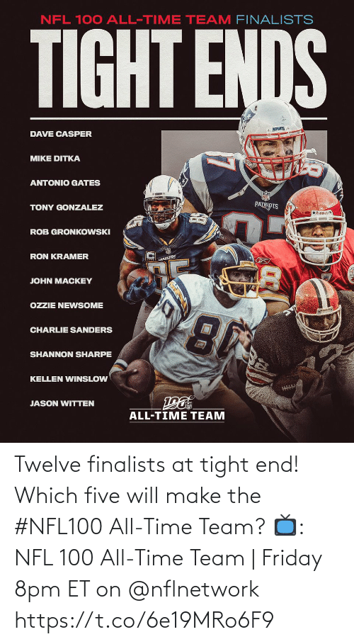Casper, Charlie, and Friday: NFL 100 ALL-TIME TEAM FINALISTS  TIGHT ENDS  * PATRIOTS  DAVE CASPER  MIKE DITKA  ANTONIO GATES  PATRIOTS  TONY GONZALEZ  O Riddell  ROB GRONKOWSKI  RON KRAMER  LANGERS  JOHN MACKEY  OZZIE NEWSOME  CHARLIE SANDERS  SHANNON SHARPE  KELLEN WINSLOW  JASON WITTEN  ALL-TIME TEAM Twelve finalists at tight end!  Which five will make the #NFL100 All-Time Team?  📺: NFL 100 All-Time Team | Friday 8pm ET on @nflnetwork https://t.co/6e19MRo6F9