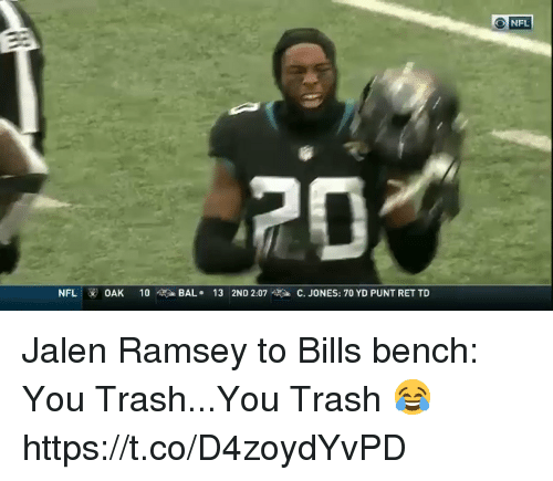 Nfl, Trash, and Bills: NFL  13  2ND 2:07  C. JONES: 70 YD PUNT RET TD  BAL  NFL OAK 10 사주소 Jalen Ramsey to Bills bench: You Trash...You Trash 😂  https://t.co/D4zoydYvPD