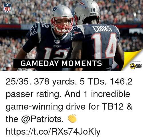 Memes, Nfl, and Patriotic: NFL  14  UTS  GAMEDAY MOMENTS  PRESENTED BY  BUFFALO  WILD  WINGS 25/35. 378 yards. 5 TDs. 146.2 passer rating.  And 1 incredible game-winning drive for TB12 & the @Patriots. 👏 https://t.co/RXs74JoKly