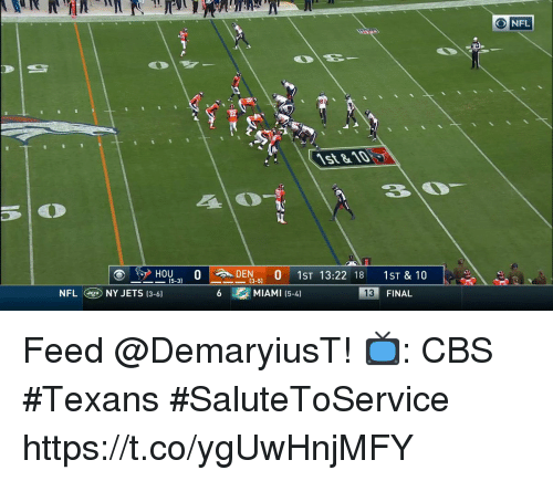 Memes, Nfl, and Cbs: NFL  87  3-DEN-5)  0  MIAMI (5-4)  1ST & 10  FINAL  ー)) H015-3)  O  1ST  13:22  18  13  NFL  NY JETS (3-61 Feed @DemaryiusT!  📺: CBS #Texans #SaluteToService https://t.co/ygUwHnjMFY
