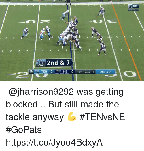 Memes, Nfl, and 🤖: NFL  AFC DIVISIONAL  2  2nd & 7  :06  O  NE  O  1ST 10:486|  2ND & 7 .@jharrison9292 was getting blocked...  But still made the tackle anyway 💪 #TENvsNE #GoPats https://t.co/Jyoo4BdxyA