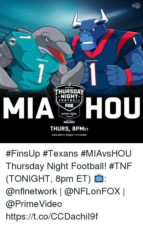 Football, Memes, and Nfl: NFL  BALL  Dolphins  TEXANS  NFL  THURSDAY  NIGHT*  F O O T B A L L  FOX  prime videO  PRESENTED BY  THURS, 8PMET  AVAILABILITY SUBJECT TO CHANGE #FinsUp #Texans #MIAvsHOU Thursday Night Football! #TNF (TONIGHT, 8pm ET)  📺: @nflnetwork | @NFLonFOX | @PrimeVideo https://t.co/CCDachiI9f