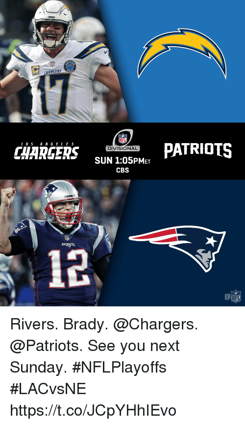 Memes, Nfl, and Patriotic: NFL  CHARGERS sUN 105PM  PATRIOTS  DIVISIONAL  AARHR SUN 1:05PMET  CBS  PATRIOTS  12  @叩  NFL Rivers. Brady. @Chargers. @Patriots.  See you next Sunday. #NFLPlayoffs #LACvsNE https://t.co/JCpYHhIEvo