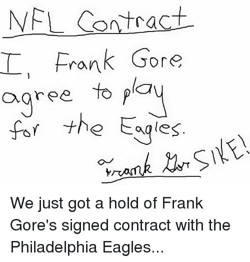 Philadelphia Eagles, Nfl, and Philadelphia: NFL Contract  Frank Gore  agree to  the Eagles We just got a hold of Frank Gore's signed contract with the Philadelphia Eagles...