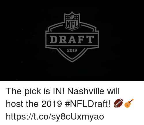 Memes, Nfl, and 🤖: NFL  DRAF T  2019 The pick is IN!  Nashville will host the 2019 #NFLDraft! 🏈🎸 https://t.co/sy8cUxmyao