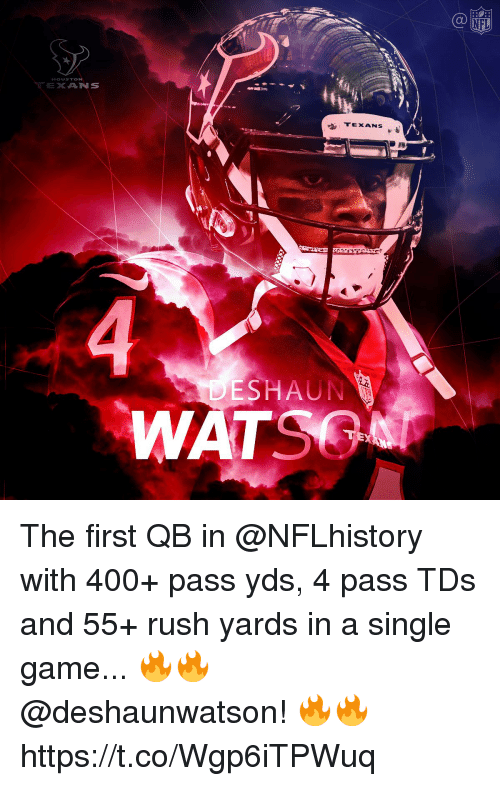 Memes, Nfl, and Game: NFL  EXANS  TEXANS  ESHAU The first QB in @NFLhistory with 400+ pass yds, 4 pass TDs and 55+ rush yards in a single game...  🔥🔥 @deshaunwatson! 🔥🔥 https://t.co/Wgp6iTPWuq
