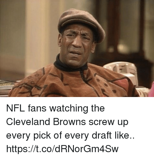 Cleveland Browns, Football, and Nfl: NFL fans watching the Cleveland Browns screw up every pick of every draft like.. https://t.co/dRNorGm4Sw