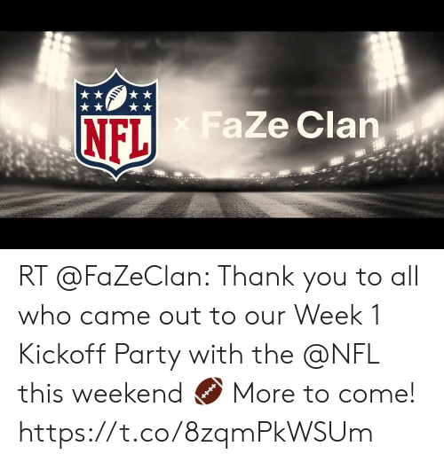 Memes, Nfl, and Party: NFL FaZe Clan RT @FaZeClan: Thank you to all who came out to our Week 1 Kickoff Party with the @NFL this weekend 🏈  More to come! https://t.co/8zqmPkWSUm