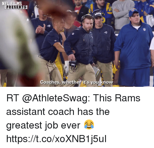 Sizzle: NFL FILMS  PRESENTS  Coaches, whether it's you know RT @AthleteSwag: This Rams assistant coach has the greatest job ever 😂 https://t.co/xoXNB1j5uI