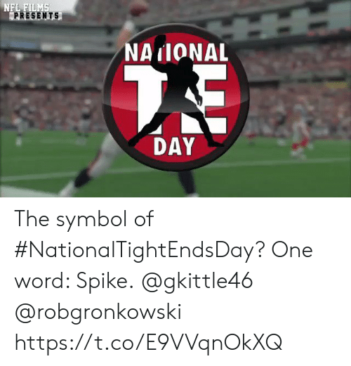 Memes, Nfl, and Word: NFL FILMS  PRESENTS  NAIONAL  7E  DAY The symbol of #NationalTightEndsDay?  One word: Spike.  @gkittle46 @robgronkowski https://t.co/E9VVqnOkXQ