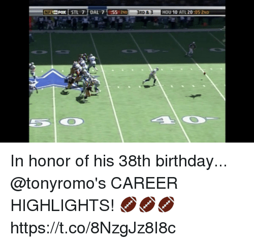 Birthday, Memes, and Nfl: NFL FOX STL7 DAL 7 :55 2ND  HOU 10 ATL 20:05 2ND In honor of his 38th birthday...  @tonyromo's CAREER HIGHLIGHTS! 🏈🏈🏈 https://t.co/8NzgJz8I8c