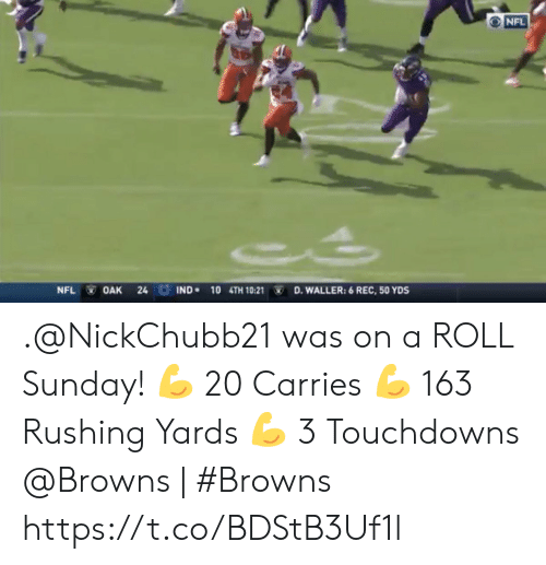 Memes, Nfl, and Browns: NFL  IND 10 4TH 10:21  NFL  OAK  24  D.WALLER: 6 REC, 50 YDS .@NickChubb21  was on a ROLL Sunday!  ? 20 Carries ? 163 Rushing Yards ? 3 Touchdowns  @Browns   #Browns https://t.co/BDStB3Uf1l