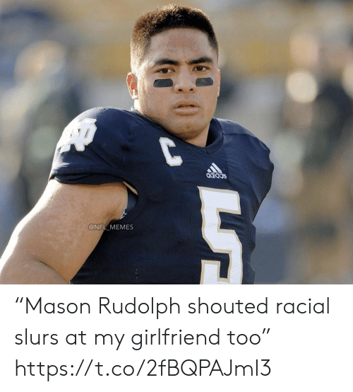 """Football, Memes, and Nfl: @NFL MEMES """"Mason Rudolph shouted racial slurs at my girlfriend too"""" https://t.co/2fBQPAJmI3"""