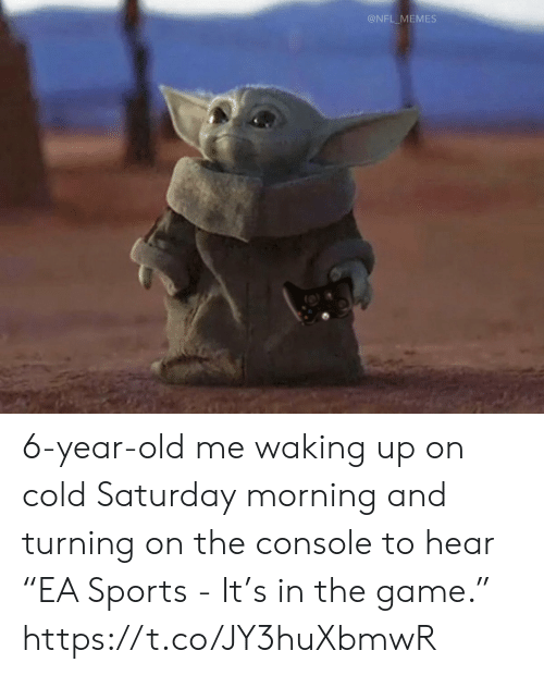 """Football, Memes, and Nfl: @NFL_MEMES 6-year-old me waking up on cold Saturday morning and turning on the console to hear """"EA Sports - It's in the game."""" https://t.co/JY3huXbmwR"""