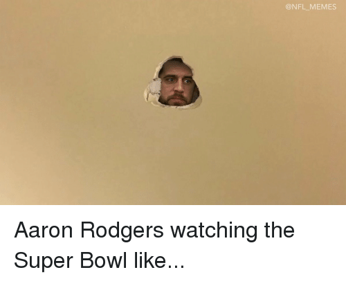 Aaron Rodgers, Football, and Nfl: @NFL MEMES Aaron Rodgers watching the Super Bowl like...