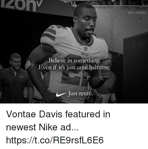 Football, Memes, and Nfl: @NFL MEMES  BILLS  Believe in something  Even if it's just until halftime.  Just retire Vontae Davis featured in newest Nike ad... https://t.co/RE9rsfL6E6