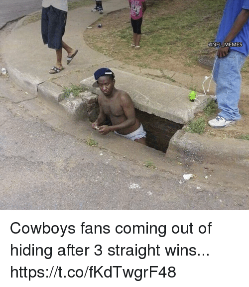 Dallas Cowboys, Football, and Memes: @NFL MEMES Cowboys fans coming out of hiding after 3 straight wins... https://t.co/fKdTwgrF48