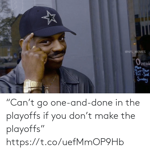 """Football, Memes, and Nfl: @NFL_MEMES  Openin  Man  Tut-Thur  Fri -Sat  Sunday """"Can't go one-and-done in the playoffs if you don't make the playoffs"""" https://t.co/uefMmOP9Hb"""