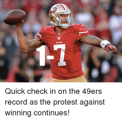 Nfl, Protest, and Record: @NFL MEMES Quick check in on the 49ers record as the protest against winning continues!