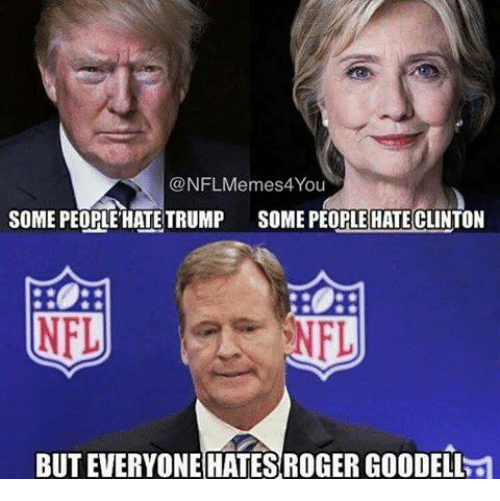 nfl memes4you some people hate trump some people hate clinton 18103320 ✅ 25 best memes about roger goodell roger goodell memes