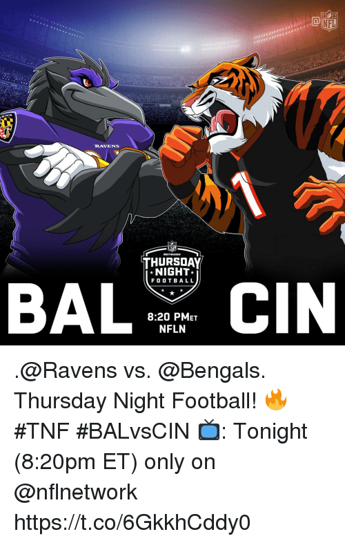 Football, Memes, and Nfl: NFL  NS  RAVENS  NFL  THURSDAY  NIGHT  F O O T BAL L  CIN  8:20 PMET  NFLN .@Ravens vs. @Bengals.  Thursday Night Football! 🔥 #TNF #BALvsCIN  📺: Tonight (8:20pm ET) only on @nflnetwork https://t.co/6GkkhCddy0