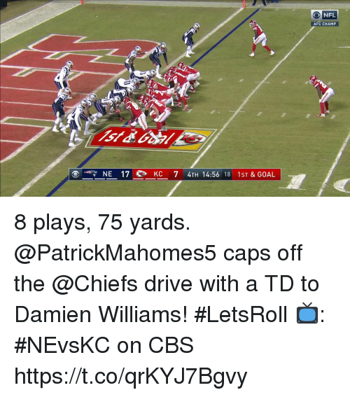 Memes, Nfl, and Cbs: NFL  ONFL  AFC CHAMP  NE 17  KC 7 4TH 14:56 18 1st&GOAL 8 plays, 75 yards.  @PatrickMahomes5 caps off the @Chiefs drive with a TD to Damien Williams! #LetsRoll  📺: #NEvsKC on CBS https://t.co/qrKYJ7Bgvy