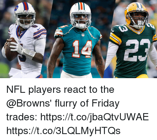 Friday, Memes, and Nfl: NFL players react to the @Browns' flurry of Friday trades: https://t.co/jbaQtvUWAE https://t.co/3LQLMyHTQs