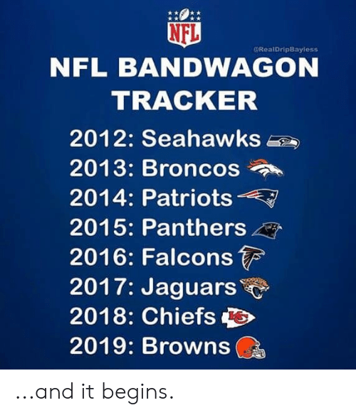 Nfl, Patriotic, and Broncos: NFL  RealDripBayless  NFL BANDWAGON  TRACKER  2012: Seahawks  2013: Broncos  2014: Patriots  2015: Panthers  2016: Falcons  2017: Jaguars  2018: Chiefs  2019: Browns ...and it begins.