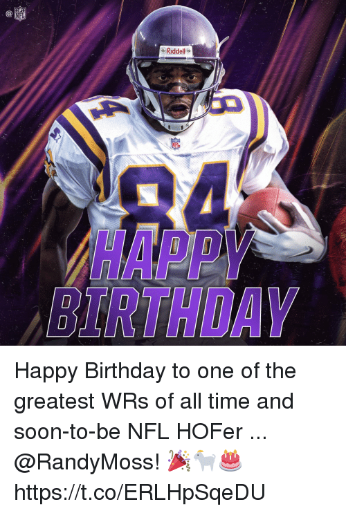 Birthday, Memes, and Nfl: NFL  :Riddell  HAPPY  BIRTHDAY Happy Birthday to one of the greatest WRs of all time and soon-to-be NFL HOFer ... @RandyMoss! 🎉🐐🎂 https://t.co/ERLHpSqeDU